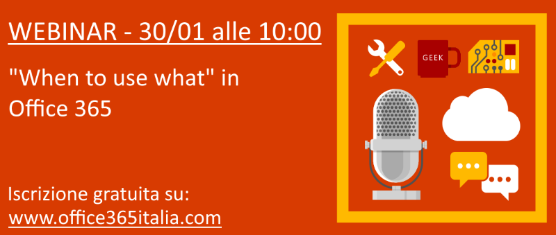 Webinar When to use what in Office 365 - Martedì 30/01 alle 10:00